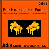 Pop Hits on Two Pianos — James Lowe, Arthur Whittemore