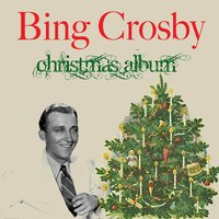 Bing Crosby: Christmas Album — Bing Crosby, John Scott Trotter & His Orchestra, Carol Richards & John Scott & His Orchestra, Andrews Sisters & Vic Schoen & His Orchestra, Франц Шуберт, Irving Berlin, Франц Грубер