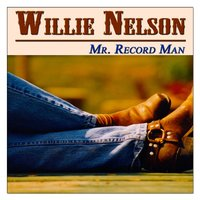 Mr. Record Man — Willie Nelson