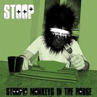 Stoopid Monkeys In the House — Stoop