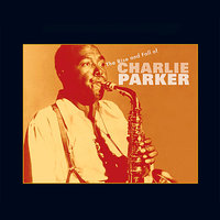 The Rise And Fall Of Charlie Parker — Charlie Parker