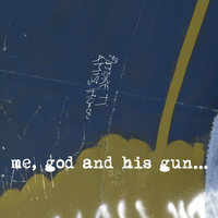 Me, God and His Gun — Me, God and His Gun