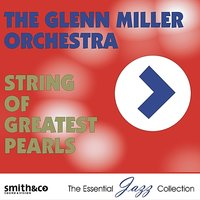 String of Greatest Pearls — Glenn Miller & His Orchestra