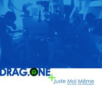 Juste Moi Même — Drag One