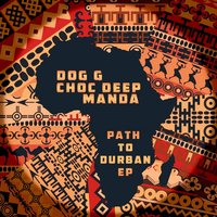 Path to Durban EP (feat. Manda and Choc Deep) — Dog G