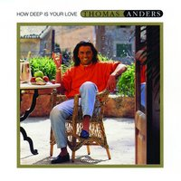 How Deep Is Your Love — Thomas Anders