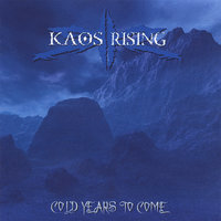 Cold Years To Come — Kaos Rising