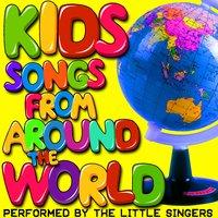 Kids Songs from Around the World — The Little Singers