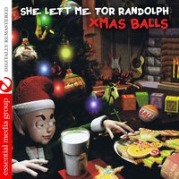 She Left Me for Randolph — Xmas Balls Featuring Monty Lane Allen, Swamp Dogg & Ned McElroy