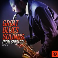 Great Blues Sounds from Chicago, Vol. 1 — сборник
