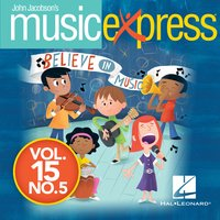 Music Express - Believe in Music - March/April 2015, Vol. 15, No. 5 — John Jacobson, Hal Leonard Corporation