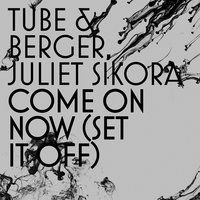 Come On Now (Set It Off) — Tube & Berger, Juliet Sikora