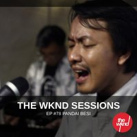 The Wknd Sessions Ep. 78: Pandai Besi — Pandai Besi