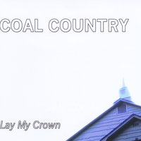 Lay My Crown — Coal Country