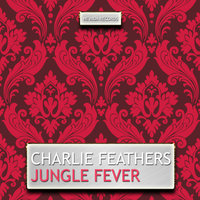 Jungle Fever — Charlie Feathers, Jody Chastain