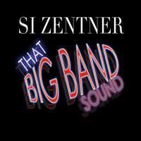 That Big Band Sound — Si Zentner, Si Zentner And Orchestra