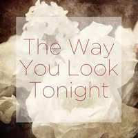 The Way You Look Tonight — Valentine's Day, Instrumental Champions, Romantic Time