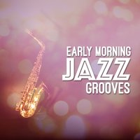 Early Morning Jazz Grooves — Early Morning Jazz