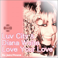 Love Your Love — Luv City, Diana Waite