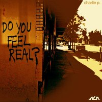 Do You Feel Real — Charlie P.