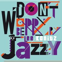Don't Worry Be Jazzy By Lee Konitz — Lee Konitz