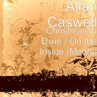 Christmas in Dixie / On the Inside (Medly) — Allan Caswell