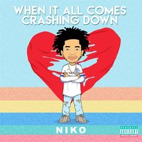 When It All Comes Crashing Down — Niko Blue