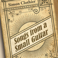 Songs From A Small Guitar — Simon Clothier