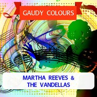 Gaudy Colours — Martha Reeves and The Vandellas