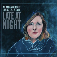 Late at Night — Alanna Gurr, The Greatest State, The Greatest State, Alanna Gurr