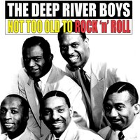 Not Too Old to Rock 'N' Roll — The Deep River Boys