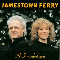If I Needed You — Jamestown Ferry