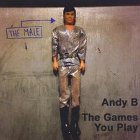 The Games You Play — Andy B