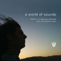 A World of Sounds — XVIII-21 Le Baroque Nomade, Jean-Christophe Frisch
