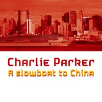 A Slowboat to China — Charlie Parker
