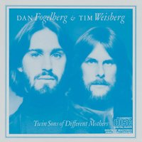 Twin Sons Of Different Mothers — Dan Fogelberg