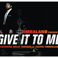 Give It To Me — Justin Timberlake, Timbaland, Nelly Furtado