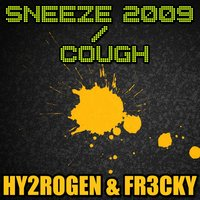 Sneeze 2009  Cough — Hy2rogen & Fr3cky