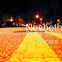 Show Some Concern — Nesbeth
