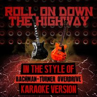 Roll on Down the Highway (In the Style of Bachman-Turner Overdrive) - Single — Ameritz Audio Karaoke