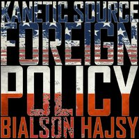 Foreign Policy — Kanetic Source, Bialson Hajsy