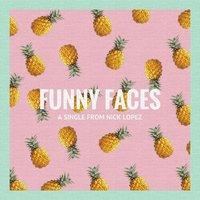 Funny Faces — Nick Lopez