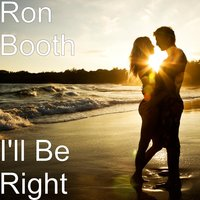 I'll Be Right — Ron Booth