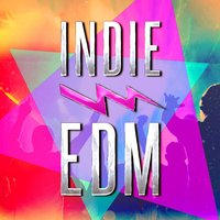 Indie EDM (Discover Some of the Best EDM, Dance, Dubstep and Electronic Party Music from Upcoming Underground Bands and Artists) — Dance Hits 2015