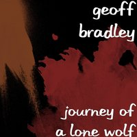 Journey of a Lone Wolf — Geoff Bradley, Amaroq Weiss