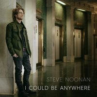 I Could Be Anywhere — Steve Noonan