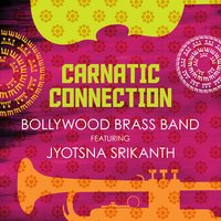 Carnatic Connection — Bollywood Brass Band, Jyotsna Srikanth