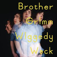 Wiggedy Wack — Brother Grimm