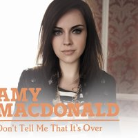 Don't Tell Me That It's Over — Amy Macdonald