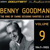 The King of Swing Sessions, Rarities& Live Vol. 9 — Benny Goodman